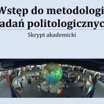 Wstęp do metodologii badań politologicznych. Skrypt akademicki