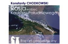 Konstanty Chodkowski: Rosja wobec Kaukazu Południowego. Raport geopolityczny
