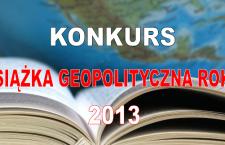 Konkurs: Książka Geopolityczna Roku 2013