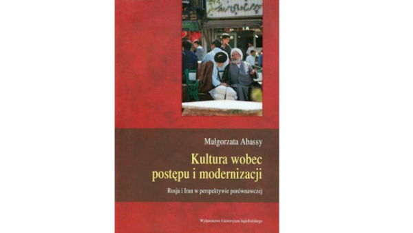 Review: Małgorzata Abassy, Culture Against Progress and Modernization. Russia and Iran in the Comparative Perspective