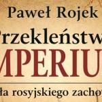 Recenzja: Paweł Rojek, Przekleństwo imperium. Źródła rosyjskiego zachowania