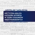Warto przeczytać: Jarosław Sadłocha, Krytyczna analiza kategorii interesu w teorii stosunków międzynarodowych