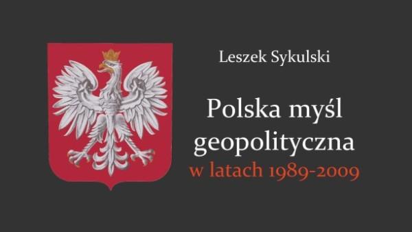 Warto przeczytać: Leszek Sykulski, Polska myśl geopolityczna w latach 1989-2009