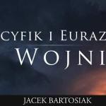 Recenzja: Jacek Bartosiak, Pacyfik i Eurazja. O wojnie [Wideo]