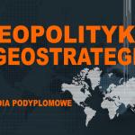 Zaproszenie na pierwsze w Polsce studia z geopolityki