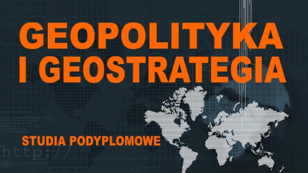 Geopolityka i geostrategia – jedyny taki kierunek w Polsce