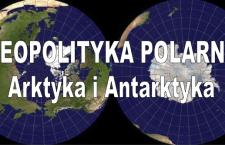 Leszek Sykulski: Geopolityka polarna – Arktyka i Antarktyka [Wideo]