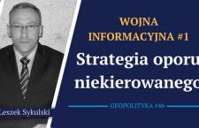 Leszek Sykulski: Wojna informacyjna #1: Strategia oporu niekierowanego [Wideo]