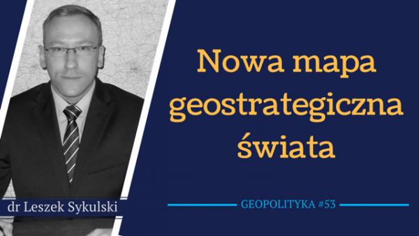 Leszek Sykulski: Nowa mapa geostrategiczna świata