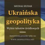 Ukraińska geopolityka. Wybór tekstów źródłowych