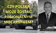 Leszek Sykulski: Czy Polska może zostać regionalnym mocarstwem?