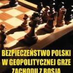 Warto przeczytać – Andrzej Zapałowski: Bezpieczeństwo Polski w geopolitycznej grze mocarstw [Do pobrania]