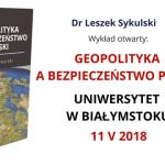 Geopolityka a bezpieczeństwo Polski – prelekcja dra Leszka Sykulskiego w Białymstoku