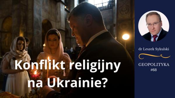 Leszek Sykulski: Konflikt religijny na Ukrainie? [Wideo]