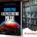 Książka: Geopolityka a bezpieczeństwo Polski – już w przedsprzedaży