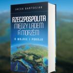 Recenzja: Jacek Bartosiak, Rzeczpospolita między lądem a morzem. O wojnie i pokoju